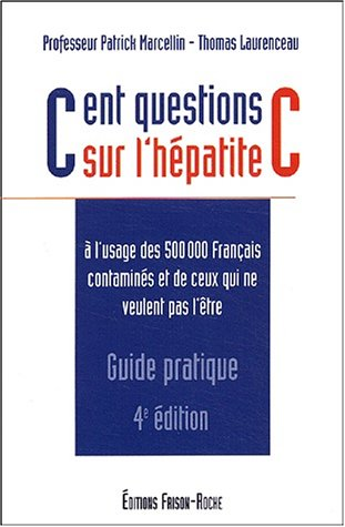 Cent questions sur l'hépatite C à l'usage des 500 000 Français contaminés et de ceux qui ne veulent pas l'être. 4ème édition par Thomas Laurenceau