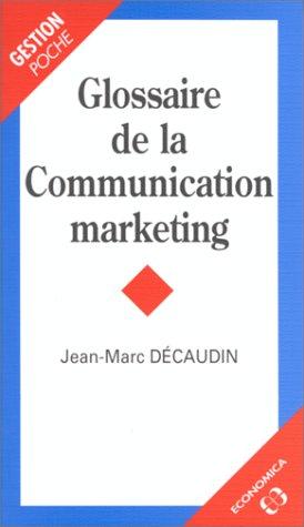 Glossaire de la communication marketing par Jean-Marc Decaudin (Poche)