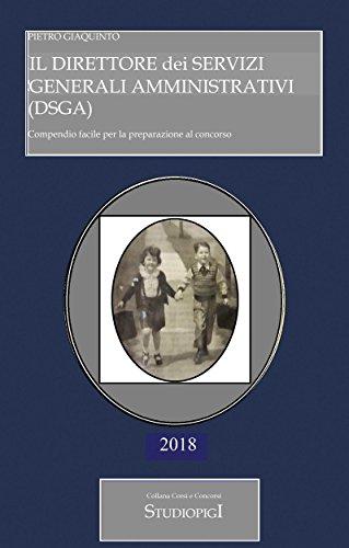 Il DIRETTORE dei SERVIZI GENERALI AMMINISTRATIVI (DSGA) : Compendio facile per la preparazione al concorso