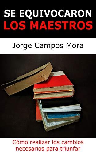 Se equivocaron los Maestros: Cómo realizar los cambios necesarios para triunfar por Jorge Campos Mora