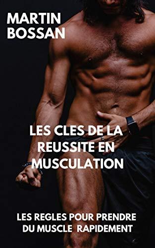Couverture du livre Les clés de la reussite en musculation.Les régles pour prendre du muscle rapidement (livre musculation)