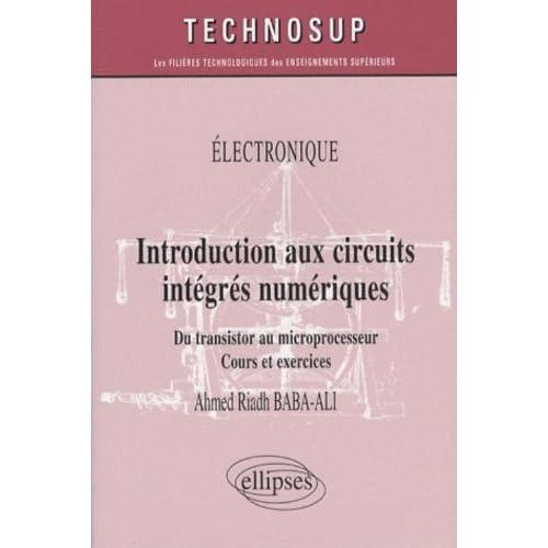 Introduction aux circuits intégrés numériques : Du transistor au microprocesseur, cours et exercices