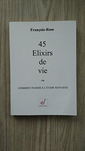 45 Elixirs de vie ou comment paser  l'tape suivante