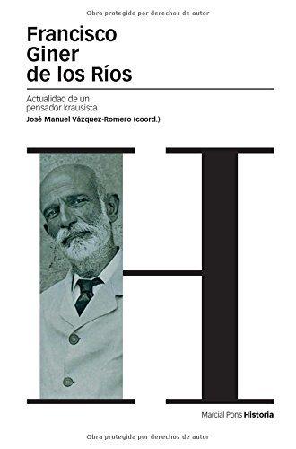 Francisco Giner de los Ríos: Actualidad de un pensador krausista (Estudios) por José Manuel Vázquez-Romero