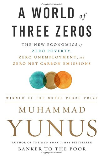 A World of Three Zeros: The New Economics of Zero Poverty, Zero Unemployment, and Zero Carbon Emissions por Muhammad Yunus