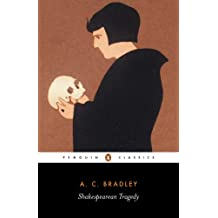 Shakespearean Tragedy: Lectures on Hamlet, Othello, King Lear and Macbeth (New Penguin Shakespeare Library)