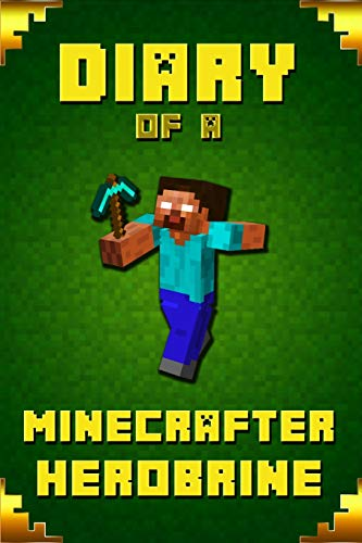 Diary of A Minecrafter Herobrine: Fabulous Creation from Amazon #1 Bestselling Author. Outstanding Experience for All Dedicated Young Minecrafters (Stories For Minecrafters, Band 4)