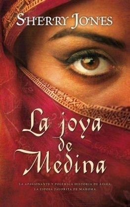 La joya de Medina : la apasionante y polémica historia de Aisha, la esposa favorita de Mahoma (B DE BOLSILLO)