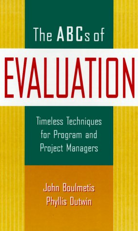 ABCs of Evaluation: Timeless Techniques for Program and Project Managers (Research Methods for the Social Sciences)