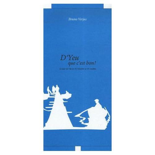 D'Yeu que c'est bon: Le tour de l'Île d'Yeu en 45 histoires et 45 recettes