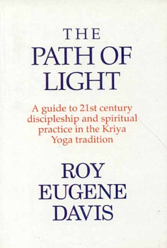 The Path of Light: A Guide to 21st Century Discipleship and Spirtual Practice in the Kriya Yoga Tradition