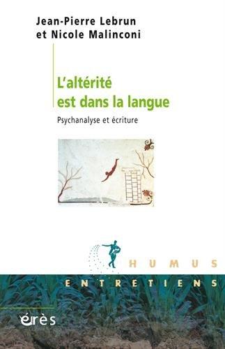 L'alterité est dans la langue : psychanalyse et écriture par Jean-Pierre Lebrun, Nicole Malinconi