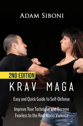 Krav Maga: Easy and Quick Guide to Self-Defense, Improve Your Technique and Become Fearless to the Real World Violence by Adam Siboni (2016-01-20)