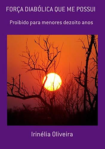 ForÇa DiabÓlica Que Me Possui (Portuguese Edition) por Irinélia Oliveira