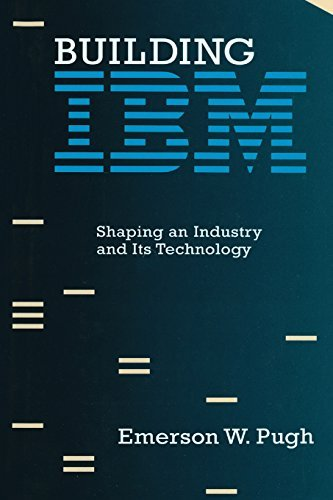 Building IBM: Shaping an Industry and Its Technology (History of Computing) (English Edition) por Emerson W. Pugh