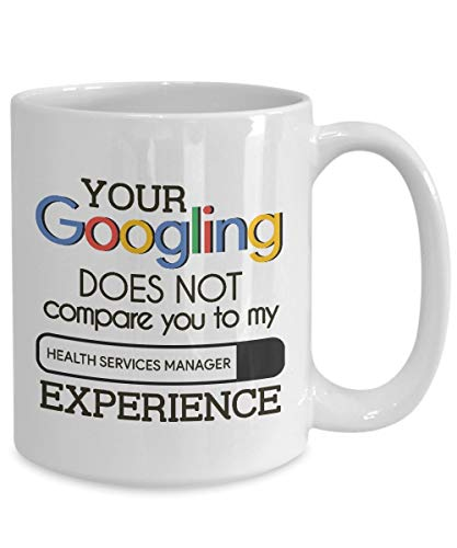 Your Googling Does Not Comparate You To My Health Services-Manager Experience Health Service Tasse Gesundheitsschutz Tasse Präventive Medizin Geschenk -