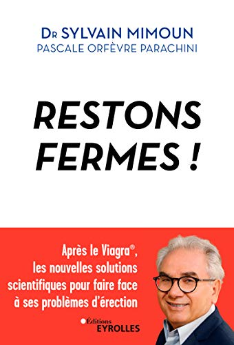 Restons fermes ! Après le Viagra, les nouvelles solutions scientifiques pour faire face à ses problèmes d'érection. par Pascale Orfèvre-Parachini