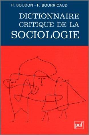 Dictionnaire critique de la sociologie de Raymond Boudon,François Bourricaud ( 1 octobre 1990 )