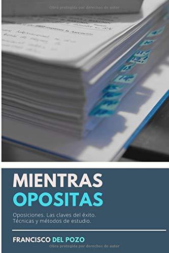 MIENTRAS OPOSITAS: (Las cosas que te pasan) por Francisco del Pozo