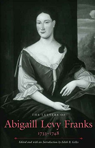 [The Letters of Abigaill Levy Franks, 1733-1748: Letters of Abigaill Levy Franks 1733-1748] (By: Edith B. Gelles) [published: January, 2005]