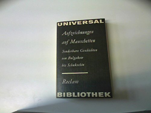 Aufzeichnungen auf Manschetten. Sonderbare Geschichten von Bulgakow bis Schukschin.