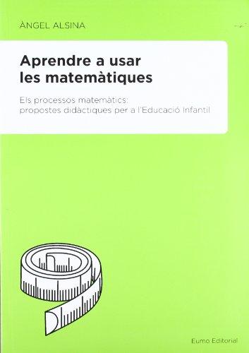 Aprendre A Usar Les Matemàtiques (Did. Mates) por Ángel Alsina Pastells