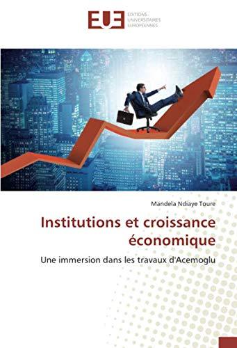 Institutions et croissance économique: Une immersion dans les travaux d'Acemoglu par Mandela Ndiaye Toure