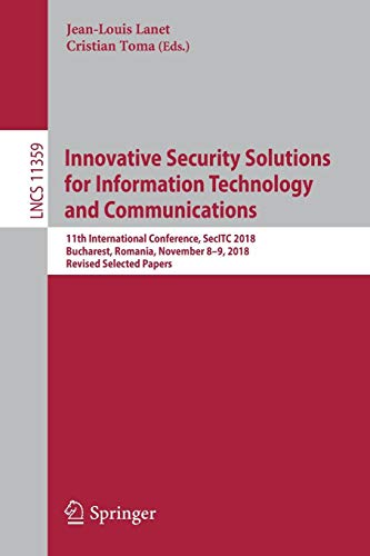 Innovative Security Solutions for Information Technology and Communications: 11th International Conference, SecITC 2018, Bucharest, Romania, November ... Notes in Computer Science, Band 11359)