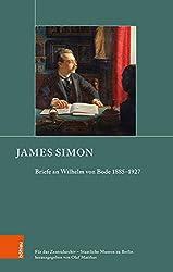 James Simon: Briefe an Wilhelm Bode 1885-1927 (Schriften zur Geschichte der Berliner Museen, Band 6)
