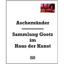 Aschemünder: Sammlung Goetz im Haus der Kunst