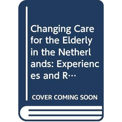 Changing Care for the Elderly in the Netherlands: Experiences and Research Findings from Policy Experiments