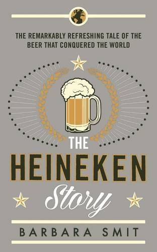 the-heineken-story-the-remarkably-refreshing-tale-of-the-beer-that-conquered-the-world-by-smit-barba
