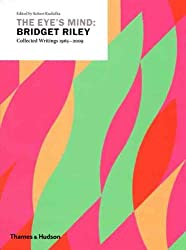 The Eye's Mind: Bridget Riley: Collected Writings 1965-2009 by Bridget Riley (2009-10-05)