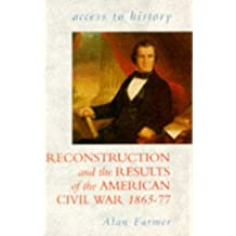 Access To History: Reconstruction & the Results of the American Civil War, 1865-77