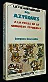 La vie quotidienne des Aztèques à la veille de la conquête espagnole. - Hachette / Club pour Vous.