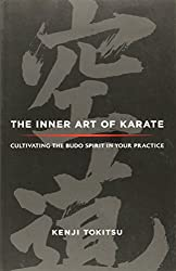 The Inner Art of Karate: Cultivating the Budo Spirit in Your Practice by Kenji Tokitsu (2012-02-14)