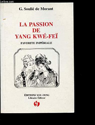 La passion de Yang Kwé-Feï, favorite impériale: D'après les anciens textes chinois