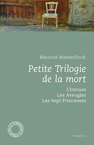 Petite Trilogie de la mort : L'Intruse ; Les Aveugles ; Les Sept Princesses