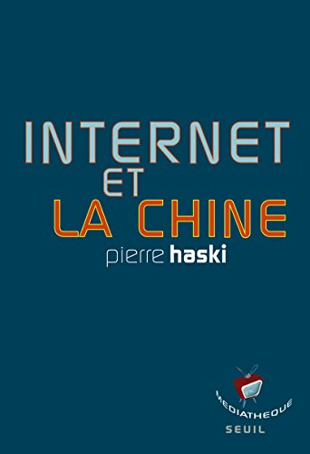 Internet et la Chine (MEDIATHEQUE) par Pierre Haski