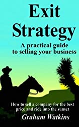 Exit Strategy: A practical guide to selling your business - How to sell a company for the best price and ride into the sunset