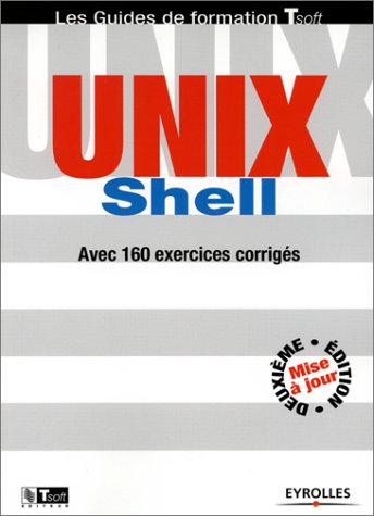 UNIX Shell : Guide de formation avec 160 exercices corrigs