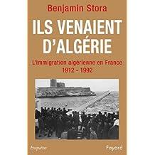 Ils venaient d'Algérie : L'immigration algérienne en France (1912-1992) (Documents)