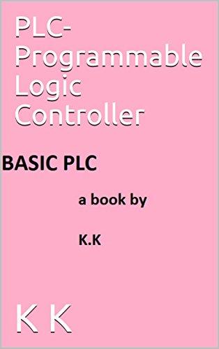 PLC-Programmable Logic Controller (1st Edition) (English Edition) Programmable Logic Controller, Plc