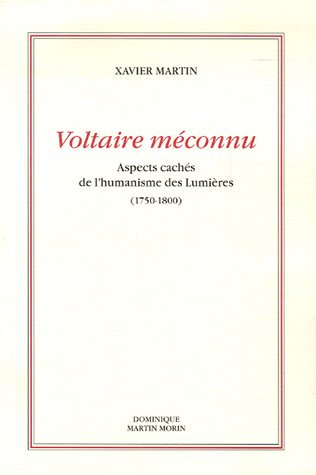 Voltaire méconnu : Aspects cachés de l'humanisme des Lumières (1750-1800) par Xavier Martin