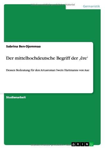Der mittelhochdeutsche Begriff der ,êre': Dessen  Bedeutung für den Artusroman Iwein Hartmanns von Aue