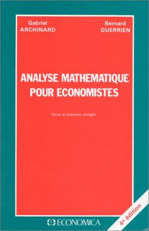 Analyse mathmatique pour conomistes: Cours et exercices corrigs