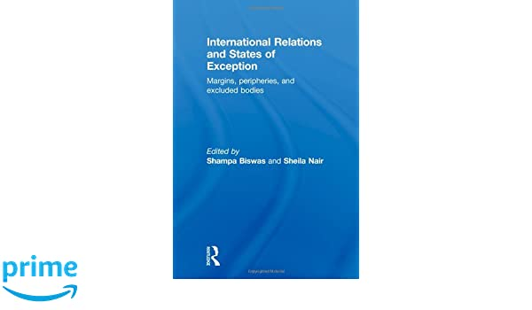 International Relations and States of Exception: Margins, Peripheries, and Excluded Bodies