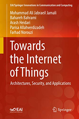 Towards the Internet of Things: Architectures, Security, and Applications (EAI/Springer Innovations in Communication and Computing) (English Edition)