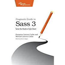 Pragmatic Guide to Sass 3: Tame the Modern Style Sheet by Hampton Lintorn Catlin (2016-07-22)