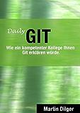 Daily Git: Wie ein kompetenter Kollege Ihnen Git erklären würde